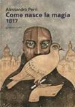 Come nasce la magia 1817 Ebook di  Alessandro Perri, Alessandro Perri