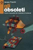 Gli obsoleti. Il lavoro impossibile dei moderatori di contenuti Ebook di  Jacopo Franchi