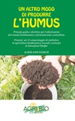 Un altro modo di produrre humus. Principi guida e direttive per l'allestimento del cumulo biodinamico a fermentazione controllata. Nuova ediz. Libro di  Roland Ulrich