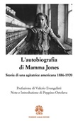 L' autobiografia di Mamma Jones. Storia di un'agitatrice americana 1886-1920 Ebook di  Mary Harris Jones