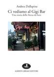 Ci vediamo al Gigi Bar Libro di  Andrea Dallapina