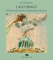 Lago Drago. Storia fantastica del lago d'Orta-A fantastical history of lake Orta. Ediz. a colori Libro di  Kiki Primatesta Fara