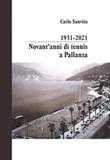 1931-2021 novant'anni di tennis a Pallanza. Ediz. illustrata Libro di  Carlo Sanvito