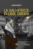 La salvatrice di libri orfani Libro di  Laura Baldo