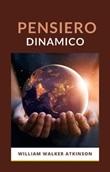 Pensiero dinamico Ebook di  William Walker Atkinson