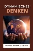 Dynamisches denken Ebook di  William Walker Atkinson