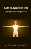 Auto-guérison par la force de la pensée Ebook di Ramacharaka