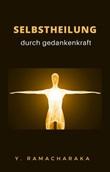 Selbstheilung durch gedankenkraft Ebook di Ramacharaka
