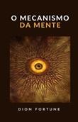 O mecanismo da mente (traduzido) Ebook di Dion Fortune