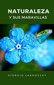 Naturaleza y sus maravillas Ebook di  Georges Lakhovsky