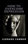 How to overcome depression Ebook di  Leonard Cammer