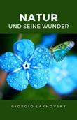 Natur und seine wunder Ebook di  Georges Lakhovsky