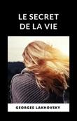 Le secret de la vie Ebook di  Georges Lakhovsky