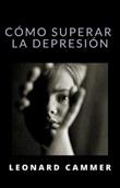 Cómo superar la depresión Ebook di  Leonard Cammer