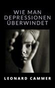 Wie man depressionen überwindet Ebook di  Leonard Cammer