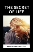 The secret of life Ebook di  Georges Lakhovsky