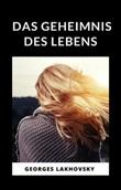 Das geheimnis des lebens Ebook di  Georges Lakhovsky