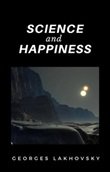 Science and happiness Ebook di  Georges Lakhovsky