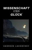 Wissenschaft und glück Ebook di  Georges Lakhovsky