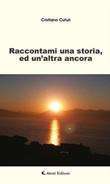 Raccontami una storia, ed un'altra ancora Ebook di  Cristiano Cuturi, Cristiano Cuturi