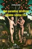 Nel paradiso terrestre Adamo scelse Eva Libro di  Cristina Donatelli