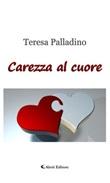 Carezza al cuore Ebook di  Teresa Palladino, Teresa Palladino