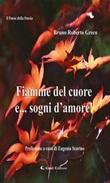 Fiamme del cuore e... sogni d'amore! Ebook di  Bruno Roberto Greco, Bruno Roberto Greco