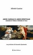 Amor carnale e amor spirituale. Desideri in terra e pensieri in volo Ebook di  Alfredo Guarino, Alfredo Guarino