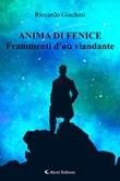 Anima di fenice. Frammenti d'un viandante Ebook di  Riccardo Giachini, Riccardo Giachini