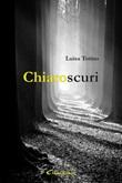 Chiaroscuri Ebook di  Luisa Totino, Luisa Totino