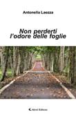 Non perderti l'odore delle foglie Ebook di  Antonella Laezza, Antonella Laezza