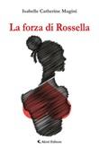 La forza di Rossella Ebook di  Isabelle Catherine Magini, Isabelle Catherine Magini