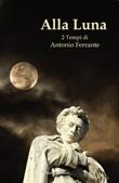 Alla luna. 2 tempi Libro di  Antonio Ferrante