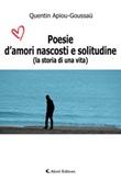 Poesie d'amori nascosti e solitudine (La storia Di una vita) Libro di  Quentin Apiou-Goussau