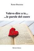 Volevo dire a te ... ... le parole del cuore Ebook di  Remo Bruzzese, Remo Bruzzese