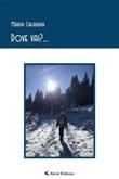 Dove vai?... Ebook di  Maria Calabria, Maria Calabria