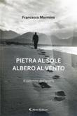 Pietra al sole albero al vento. Il cammino dell'anima Ebook di  Francesco Mormino, Francesco Mormino
