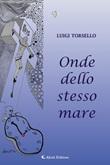 Onde dello stesso mare Ebook di  Luigi Torsello, Luigi Torsello