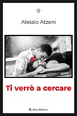 Ti verrò a cercare Ebook di  Alessio Atzeni, Alessio Atzeni