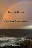 Tra cielo e mare Ebook di  Lucrezia Brescia, Lucrezia Brescia