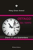 Ostaggi del tempo. Diario di una quarantena Ebook di  Mary Grace Anmut, Mary Grace Anmut
