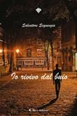 Io rivivo dal buio Ebook di  Salvatore Seguenzia, Salvatore Seguenzia