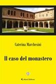 Il caso del Monastero Ebook di  Caterina Marchesini, Caterina Marchesini
