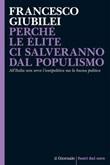 Perché le élite ci salveranno dal populismo. All'Italia non serve l'antipolitica ma la buona politica Ebook di  Francesco Giubilei