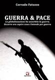 Guerra & pace. La globalizzazione ha assorbito la guerra. Occorre ora capire cosa s'intende per guerra Libro di  Corrado Fatuzzo