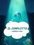 Il complotto Ebook di  Gabriele Loddo, Gabriele Loddo