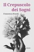 Il crepuscolo dei sogni Ebook di  Francesco Prandi, Francesco Prandi