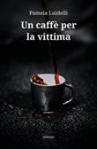 Un caffè per la vittima Ebook di  Pamela Luidelli