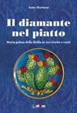 Il diamante nel piatto. Storia golosa della Sicilia in 100 ricette e cunti Ebook di  Anna Martano, Anna Martano, Anna Martano