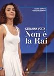 C'era una volta Non è la Rai Ebook di  Marco Geppetti, Marika De Sandoli